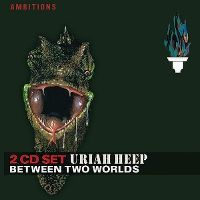 Cover Uriah Heep - Ambitions: Between Two Worlds [2 CD Set]